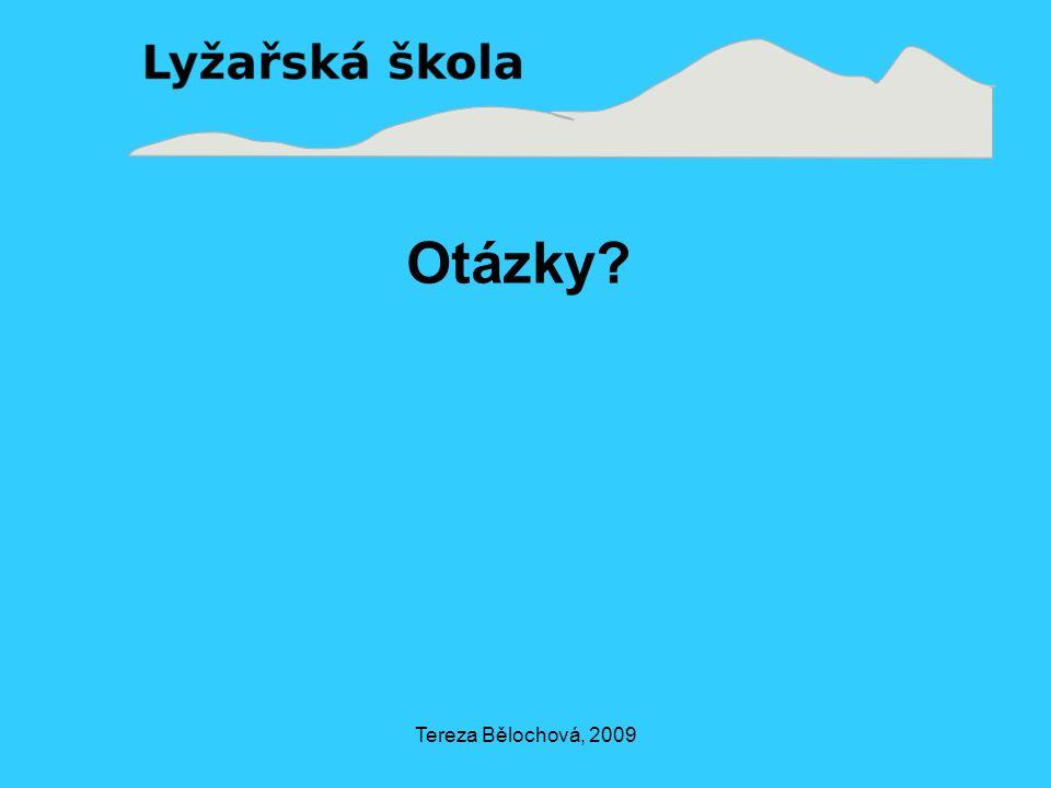 Tereza Bělochová, 2009 Otázky?