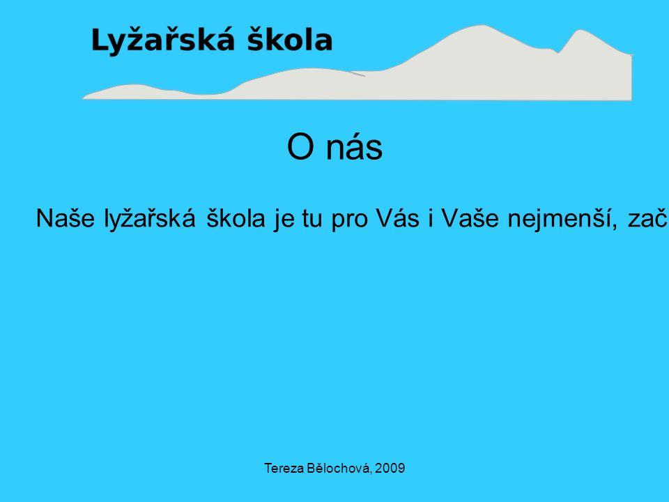 Tereza Bělochová, 2009 O nás Naše lyžařská škola je tu pro Vás i Vaše nejmenší, začínající lyžaře, již od 3 let.