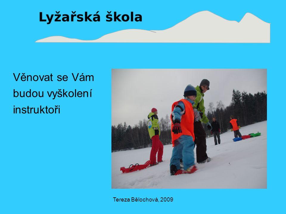 Tereza Bělochová, 2009 Věnovat se Vám budou vyškolení instruktoři