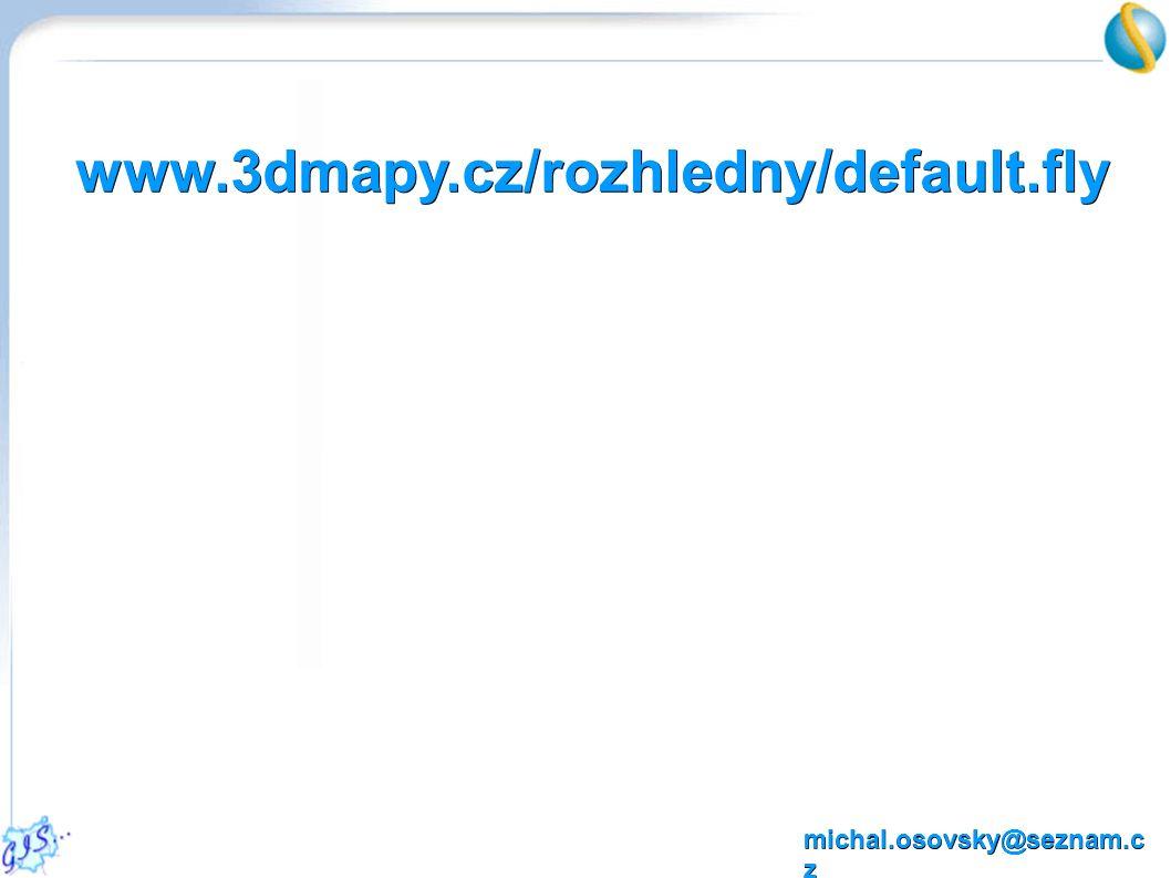 www.3dmapy.cz/rozhledny/default.fly michal.osovsky@seznam.c z