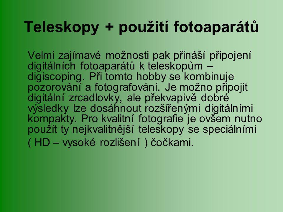 Teleskopy + použití fotoaparátů Velmi zajímavé možnosti pak přináší připojení digitálních fotoaparátů k teleskopům – digiscoping.