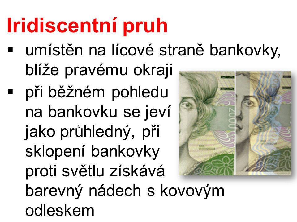 Iridiscentní pruh  umístěn na lícové straně bankovky, blíže pravému okraji  při běžném pohledu na bankovku se jeví jako průhledný, při sklopení bankovky proti světlu získává barevný nádech s kovovým odleskem