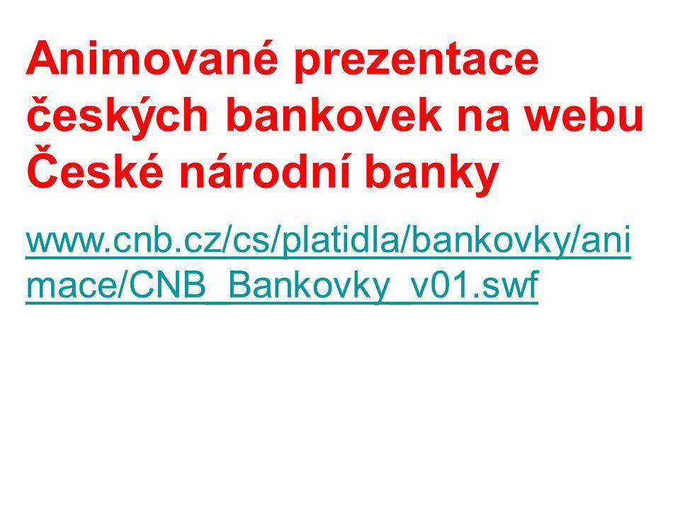 Animované prezentace českých bankovek na webu České národní banky www.cnb.cz/cs/platidla/bankovky/ani mace/CNB_Bankovky_v01.swf