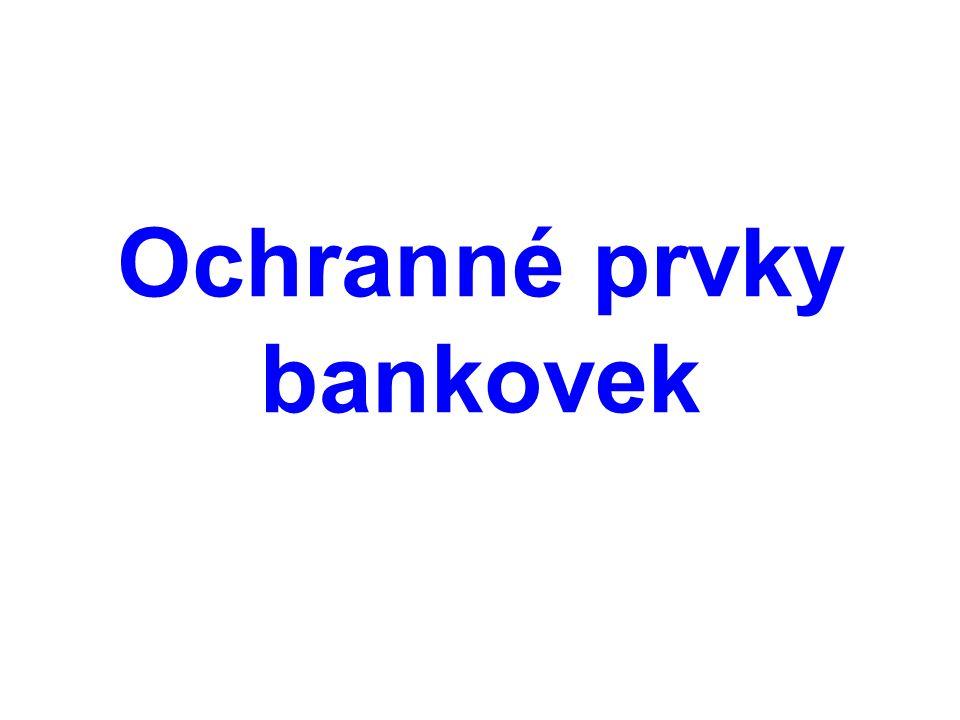  ztěžují práci padělatelům  usnadňují rozpoznání falešných bankovek  jsou umístěny na bankovkách všech nominálních hodnot