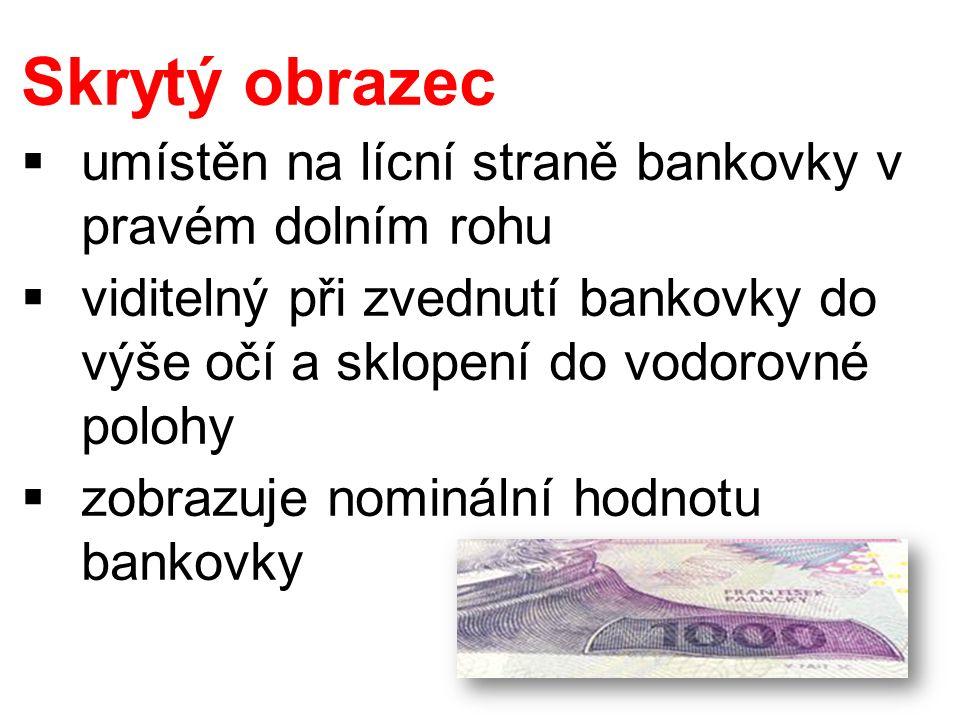 Skrytý obrazec  umístěn na lícní straně bankovky v pravém dolním rohu  viditelný při zvednutí bankovky do výše očí a sklopení do vodorovné polohy  zobrazuje nominální hodnotu bankovky