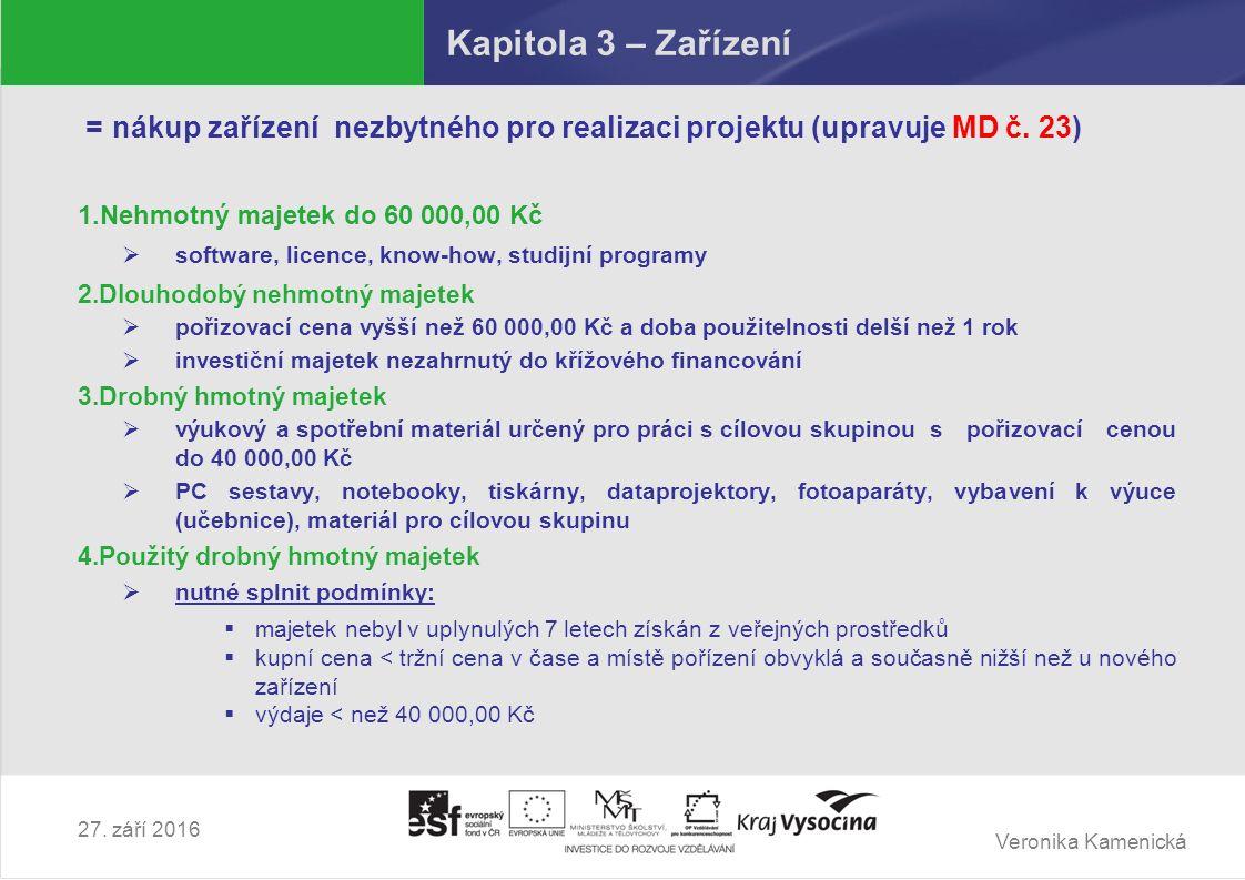 Veronika Kamenická 27. září 2016 Kapitola 3 – Zařízení = nákup zařízení nezbytného pro realizaci projektu (upravuje MD č. 23) 1.Nehmotný majetek do 60