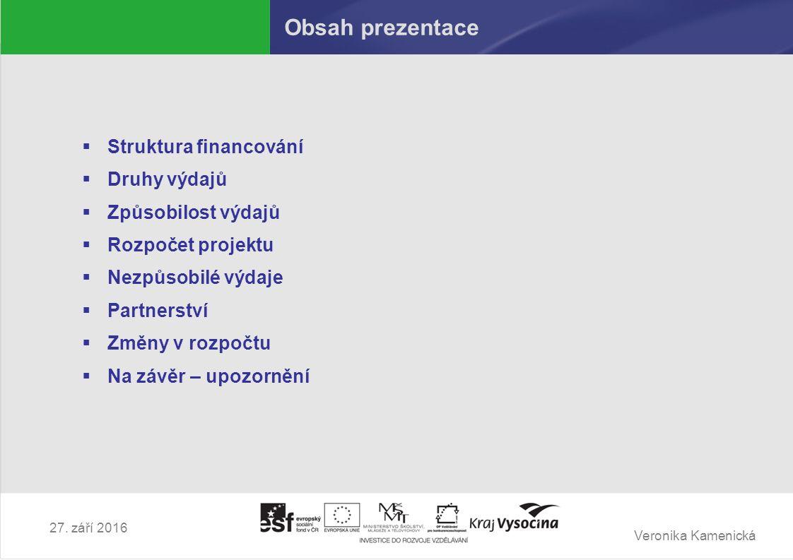 Veronika Kamenická 27. září 2016 Obsah prezentace  Struktura financování  Druhy výdajů  Způsobilost výdajů  Rozpočet projektu  Nezpůsobilé výdaje