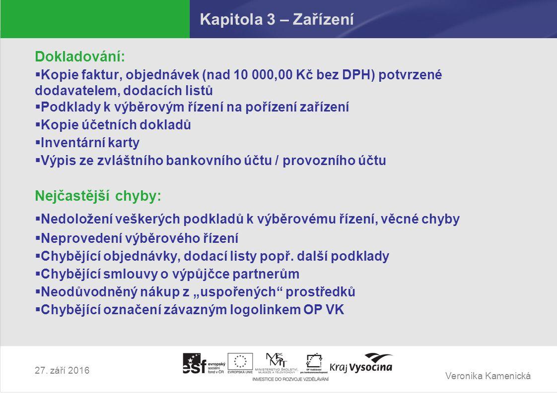 Veronika Kamenická 27. září 2016 Kapitola 3 – Zařízení Dokladování:  Kopie faktur, objednávek (nad 10 000,00 Kč bez DPH) potvrzené dodavatelem, dodac