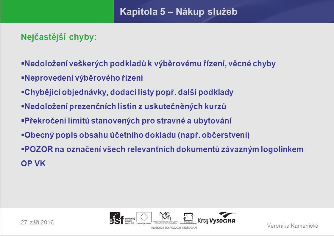 Veronika Kamenická 27. září 2016 Kapitola 5 – Nákup služeb Nejčastější chyby:  Nedoložení veškerých podkladů k výběrovému řízení, věcné chyby  Nepro