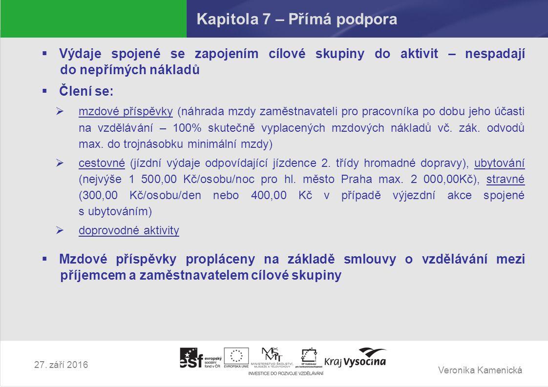 Veronika Kamenická 27. září 2016 Kapitola 7 – Přímá podpora  Výdaje spojené se zapojením cílové skupiny do aktivit – nespadají do nepřímých nákladů 