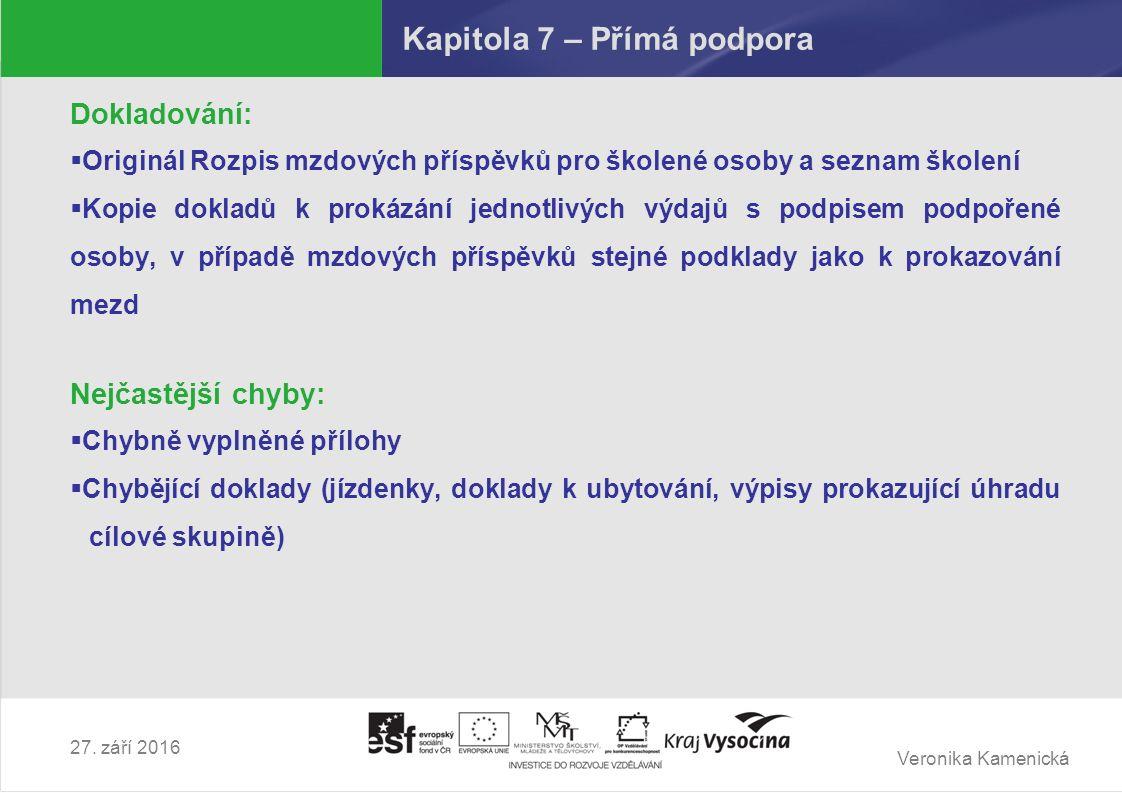 Veronika Kamenická 27. září 2016 Kapitola 7 – Přímá podpora Dokladování:  Originál Rozpis mzdových příspěvků pro školené osoby a seznam školení  Kop
