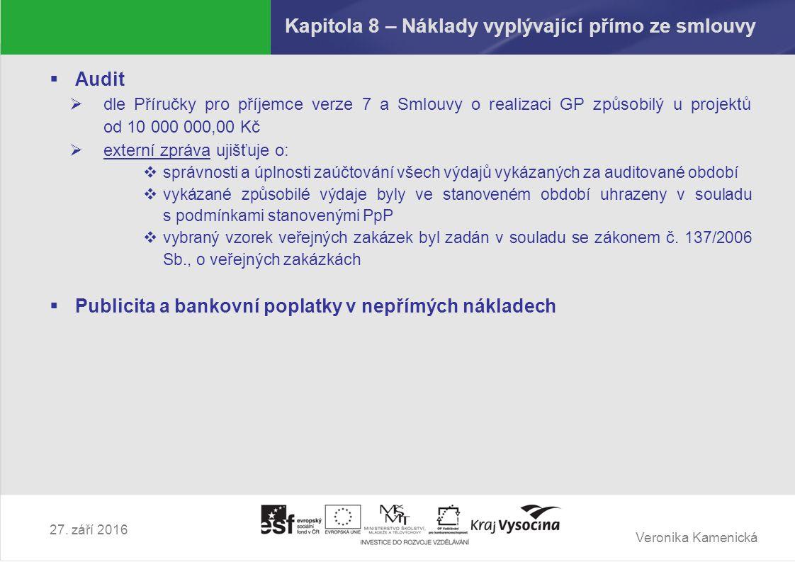 Veronika Kamenická 27. září 2016 Kapitola 8 – Náklady vyplývající přímo ze smlouvy  Audit  dle Příručky pro příjemce verze 7 a Smlouvy o realizaci G