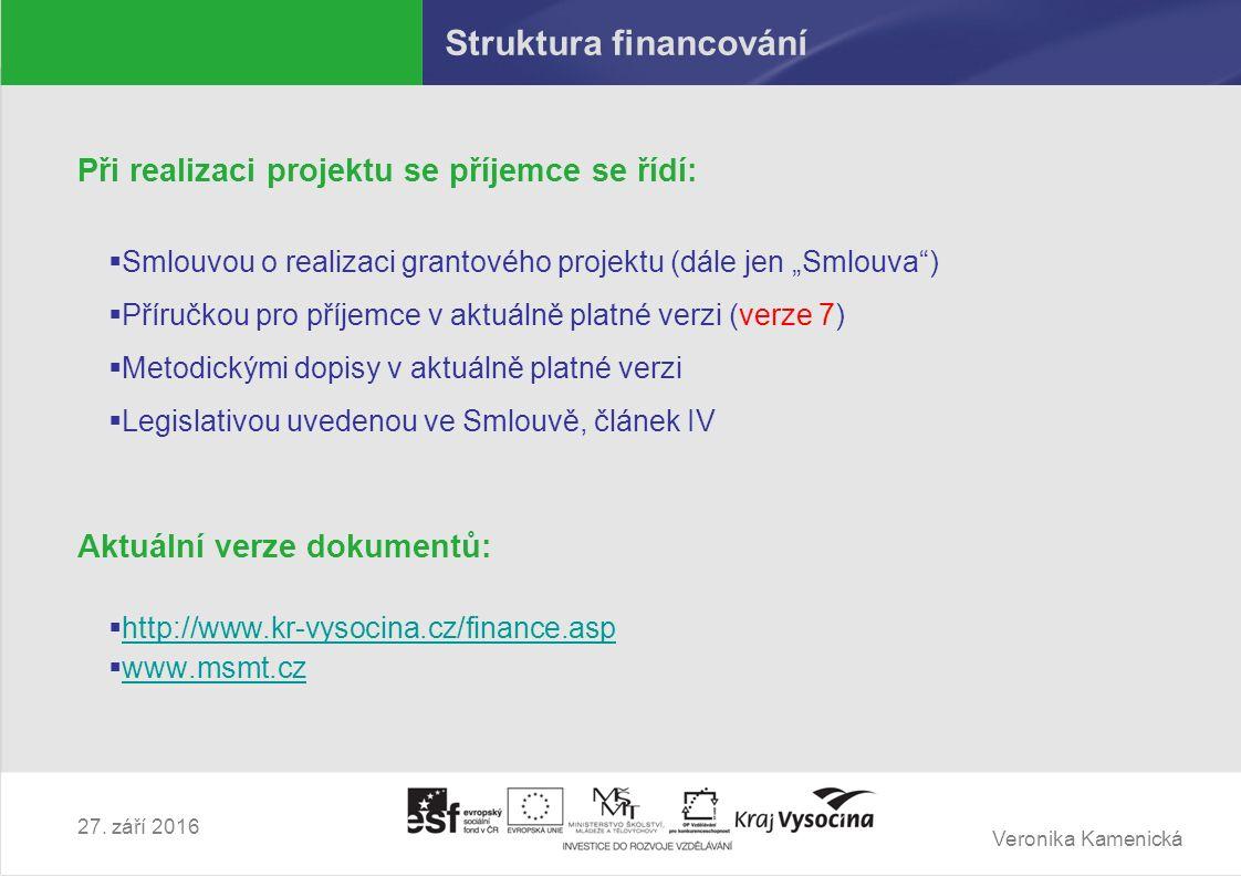 Veronika Kamenická 27. září 2016 Struktura financování Při realizaci projektu se příjemce se řídí:  Smlouvou o realizaci grantového projektu (dále je