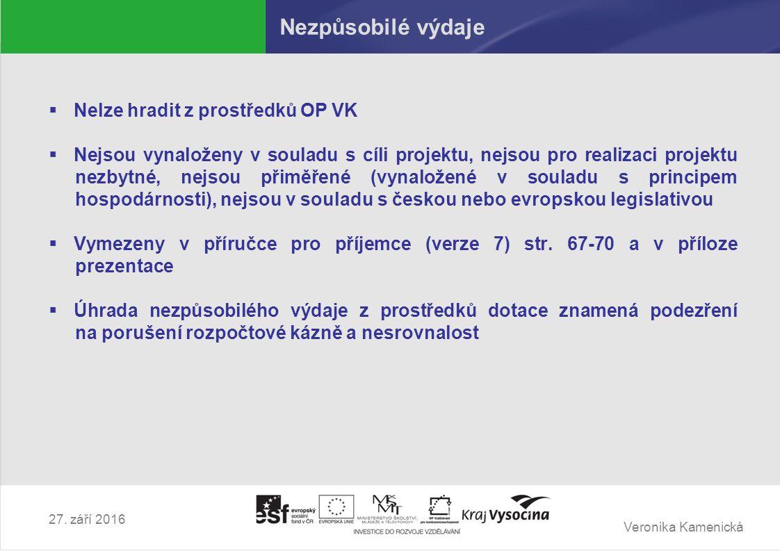 Veronika Kamenická 27. září 2016 Nezpůsobilé výdaje  Nelze hradit z prostředků OP VK  Nejsou vynaloženy v souladu s cíli projektu, nejsou pro realiz