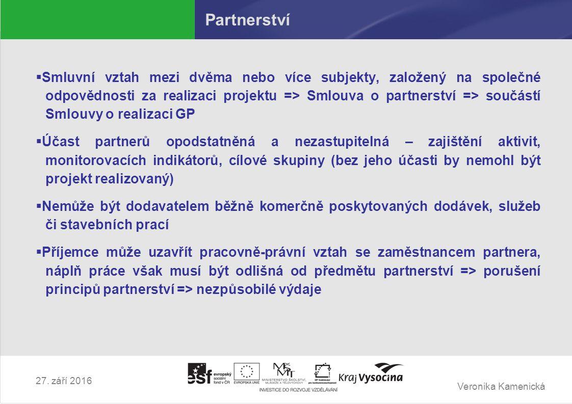Veronika Kamenická 27. září 2016 Partnerství  Smluvní vztah mezi dvěma nebo více subjekty, založený na společné odpovědnosti za realizaci projektu =>