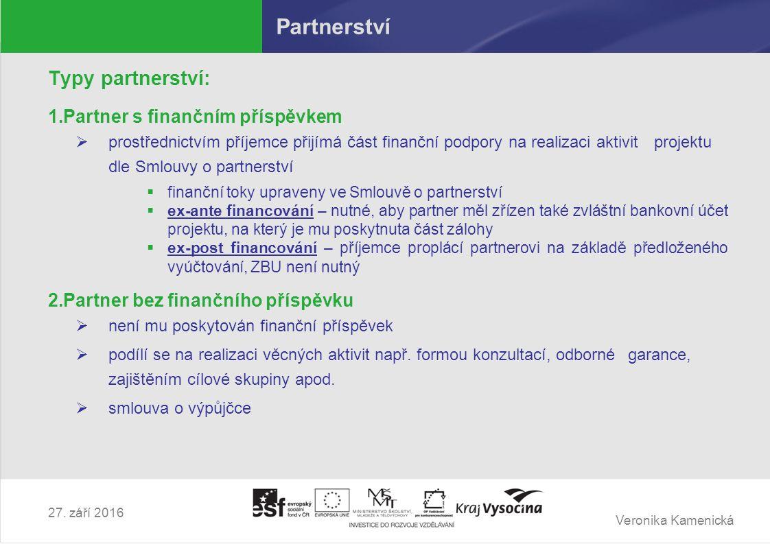 Veronika Kamenická 27. září 2016 Partnerství Typy partnerství: 1.Partner s finančním příspěvkem  prostřednictvím příjemce přijímá část finanční podpo