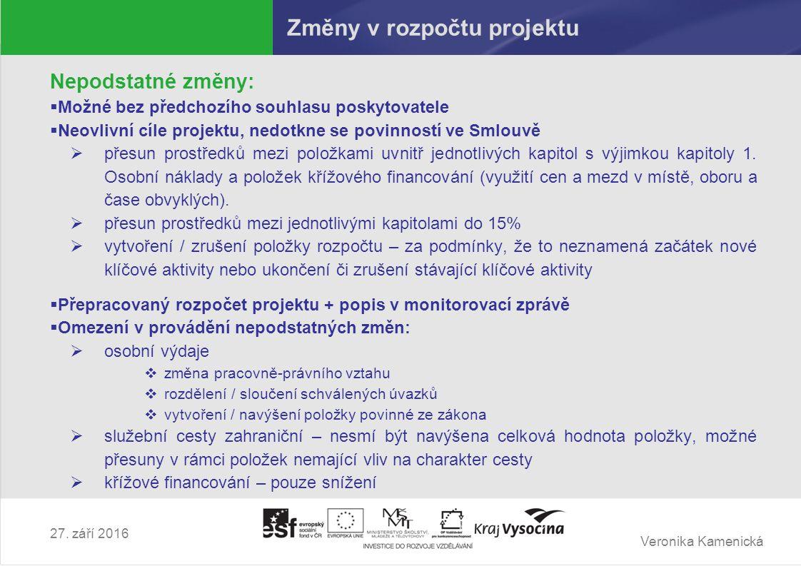 Veronika Kamenická 27. září 2016 Změny v rozpočtu projektu Nepodstatné změny:  Možné bez předchozího souhlasu poskytovatele  Neovlivní cíle projektu