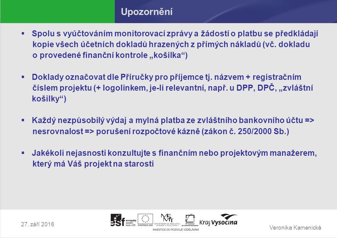 Veronika Kamenická 27. září 2016 Upozornění  Spolu s vyúčtováním monitorovací zprávy a žádostí o platbu se předkládají kopie všech účetních dokladů h