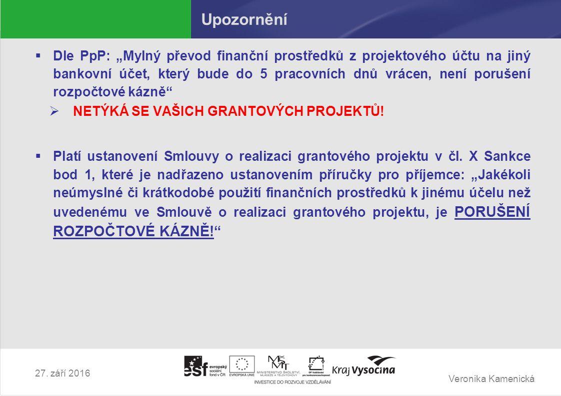 """Veronika Kamenická Upozornění  Dle PpP: """"Mylný převod finanční prostředků z projektového účtu na jiný bankovní účet, který bude do 5 pracovních dnů v"""