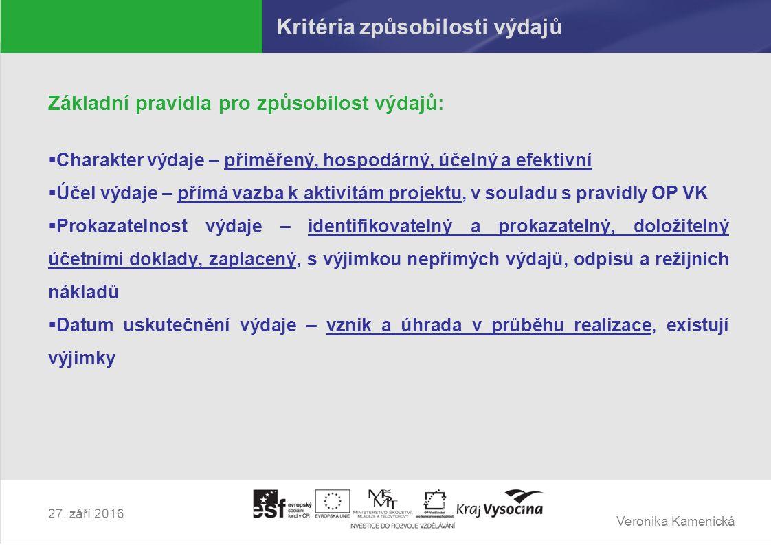 Veronika Kamenická 27. září 2016 Kritéria způsobilosti výdajů Základní pravidla pro způsobilost výdajů:  Charakter výdaje – přiměřený, hospodárný, úč