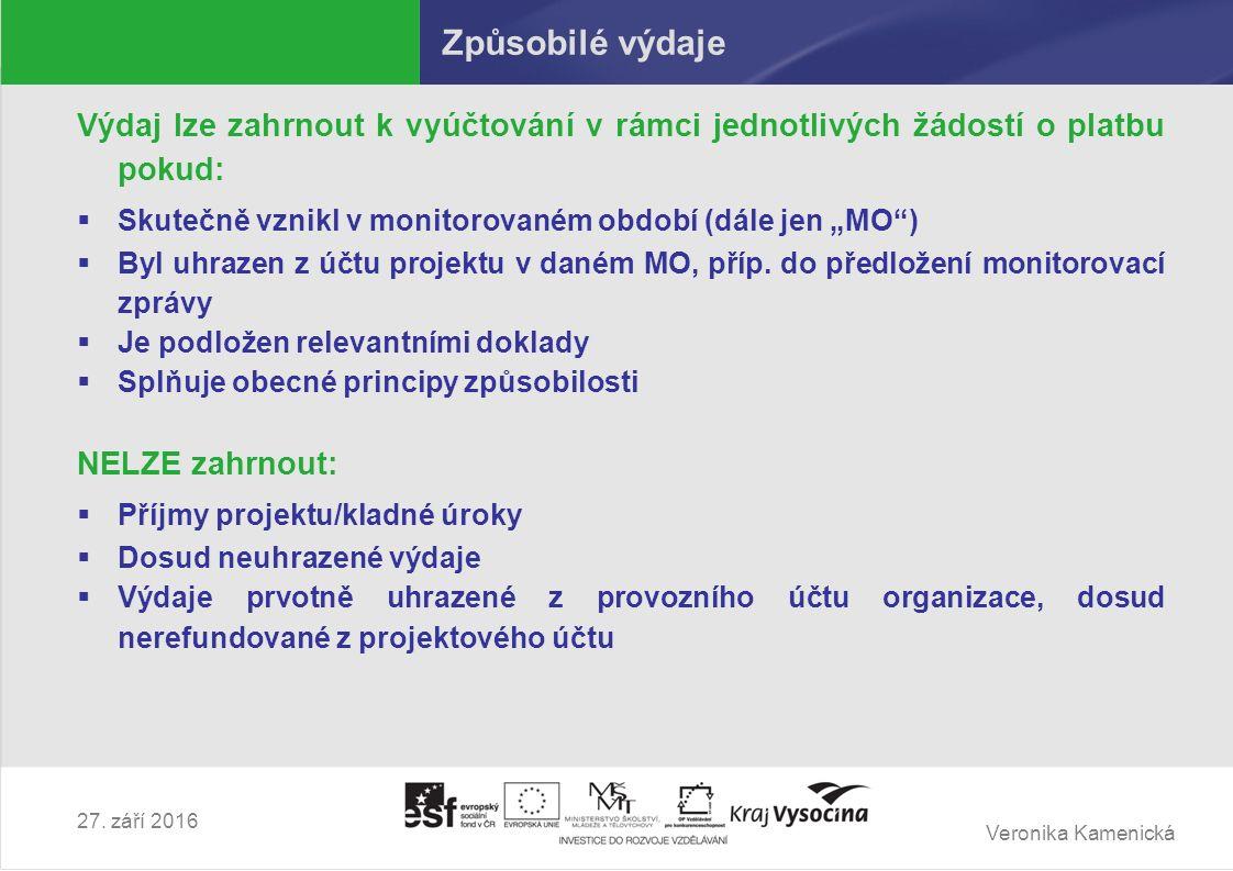 Veronika Kamenická Způsobilé výdaje Výdaj lze zahrnout k vyúčtování v rámci jednotlivých žádostí o platbu pokud:  Skutečně vznikl v monitorovaném obd