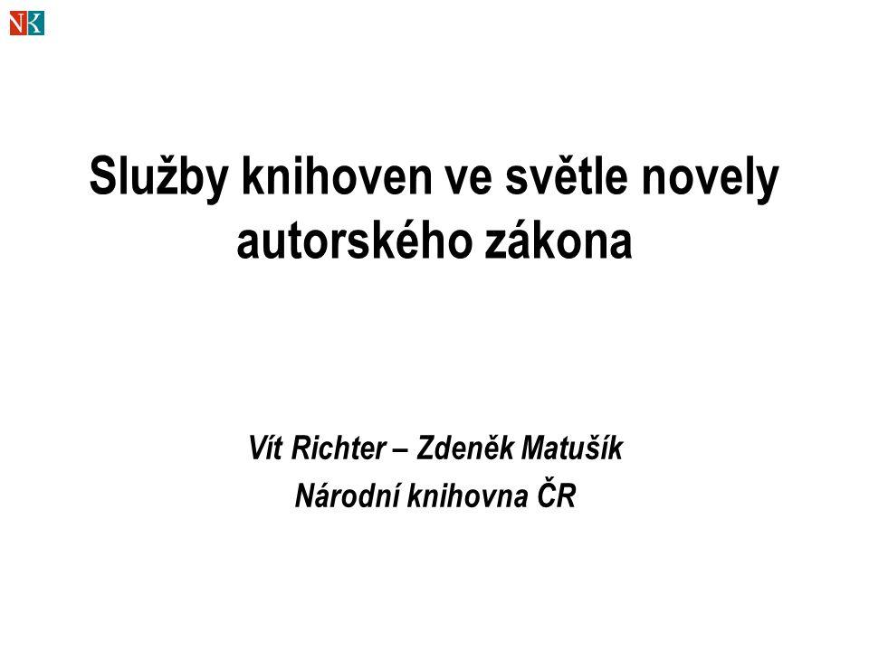 Služby knihoven ve světle novely autorského zákona Vít Richter – Zdeněk Matušík Národní knihovna ČR