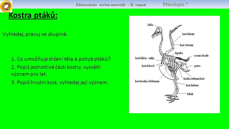 Elektronické učební materiály – II. stupeň Přírodopis 7 Kostra ptáků: Vyhledej, pracuj ve skupině.