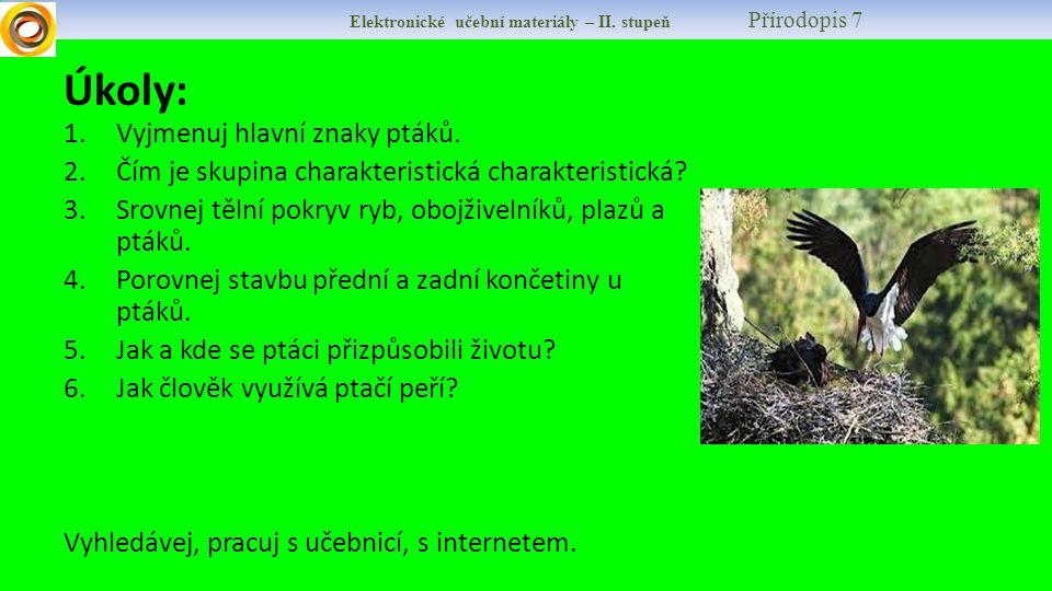 Elektronické učební materiály – II. stupeň Přírodopis 7 Úkoly: 1.Vyjmenuj hlavní znaky ptáků.