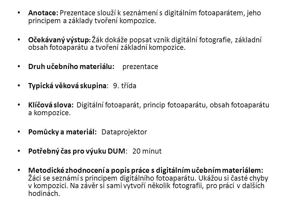 Anotace: Prezentace slouží k seznámení s digitálním fotoaparátem, jeho principem a základy tvoření kompozice.