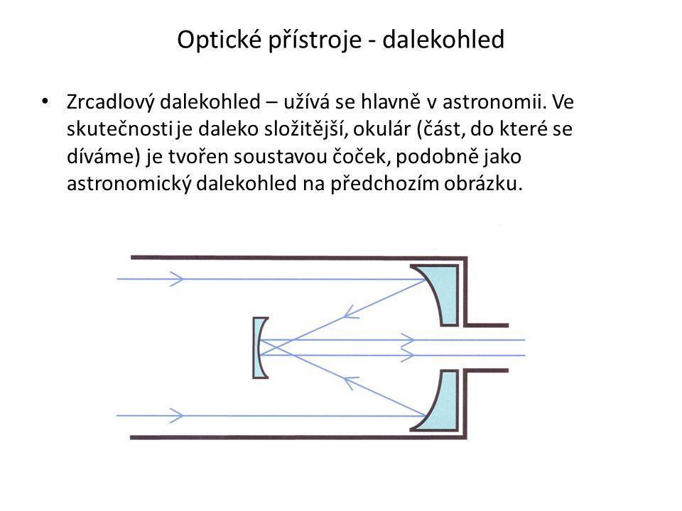 Optické přístroje - dalekohled Zrcadlový dalekohled – užívá se hlavně v astronomii.