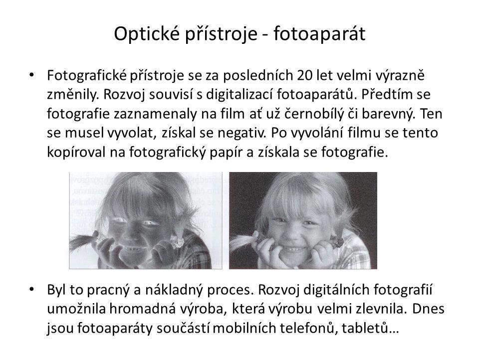 Optické přístroje - fotoaparát Fotografické přístroje se za posledních 20 let velmi výrazně změnily.