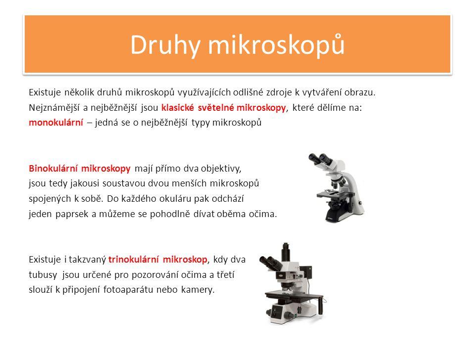 Druhy mikroskopů Existuje několik druhů mikroskopů využívajících odlišné zdroje k vytváření obrazu. Nejznámější a nejběžnější jsou klasické světelné m