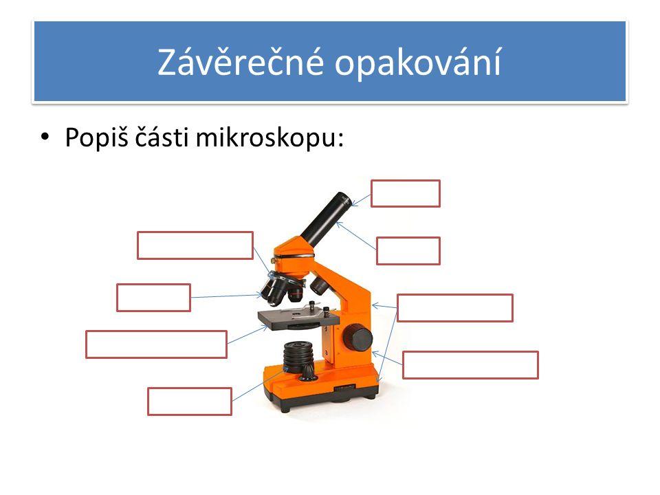 Závěrečné opakování Popiš části mikroskopu: