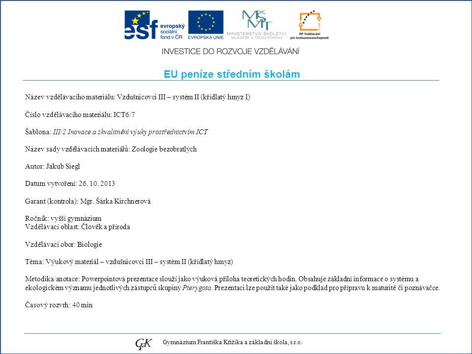 EU peníze středním školám Název vzdělávacího materiálu: Vzdušnicovci III – systém II (křídlatý hmyz I) Číslo vzdělávacího materiálu: ICT6/7 Šablona: III/2 Inovace a zkvalitnění výuky prostřednictvím ICT Název sady vzdělávacích materiálů: Zoologie bezobratlých Autor: Jakub Siegl Datum vytvoření: 26.