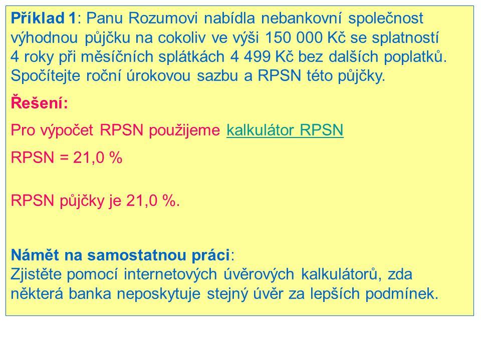 Příklad 1: Panu Rozumovi nabídla nebankovní společnost výhodnou půjčku na cokoliv ve výši 150 000 Kč se splatností 4 roky při měsíčních splátkách 4 499 Kč bez dalších poplatků.