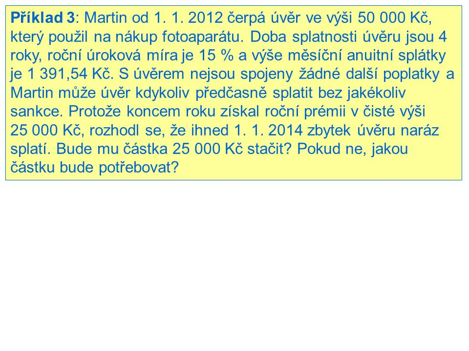 Příklad 3: Martin od 1. 1. 2012 čerpá úvěr ve výši 50 000 Kč, který použil na nákup fotoaparátu.