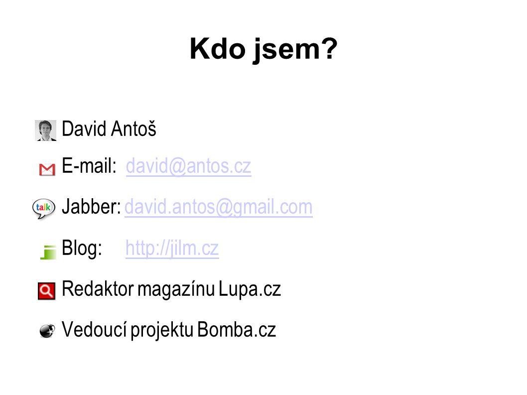 Kdo jsem? David Antoš E-mail: david@antos.czdavid@antos.cz Jabber: david.antos@gmail.comdavid.antos@gmail.com Blog: http://jilm.czhttp://jilm.cz Redak