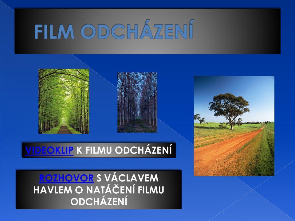 ROZHOVORROZHOVOR S VÁCLAVEM HAVLEM O NATÁČENÍ FILMU ODCHÁZENÍ ROZHOVORROZHOVOR S VÁCLAVEM HAVLEM O NATÁČENÍ FILMU ODCHÁZENÍ VIDEOKLIPVIDEOKLIP K FILMU ODCHÁZENÍ VIDEOKLIPVIDEOKLIP K FILMU ODCHÁZENÍ