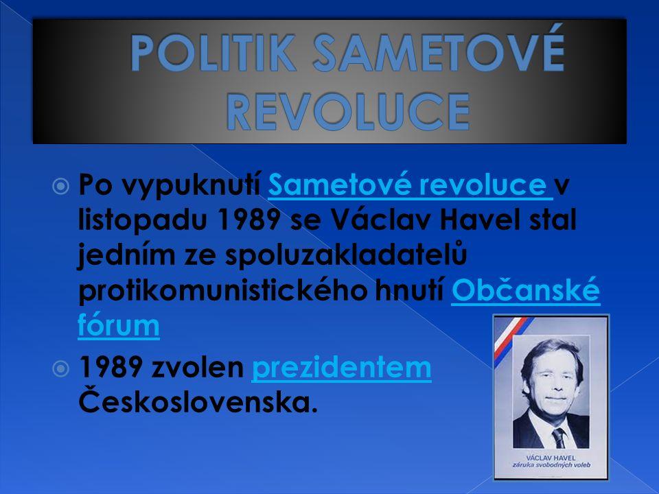 Po vypuknutí Sametové revoluce v listopadu 1989 se Václav Havel stal jedním ze spoluzakladatelů protikomunistického hnutí Občanské fórum  1989 zvolen prezidentem Československa.