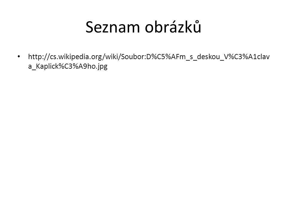 Seznam obrázků http://cs.wikipedia.org/wiki/Soubor:D%C5%AFm_s_deskou_V%C3%A1clav a_Kaplick%C3%A9ho.jpg