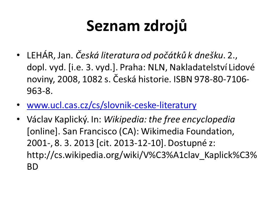 Seznam zdrojů LEHÁR, Jan. Česká literatura od počátků k dnešku.
