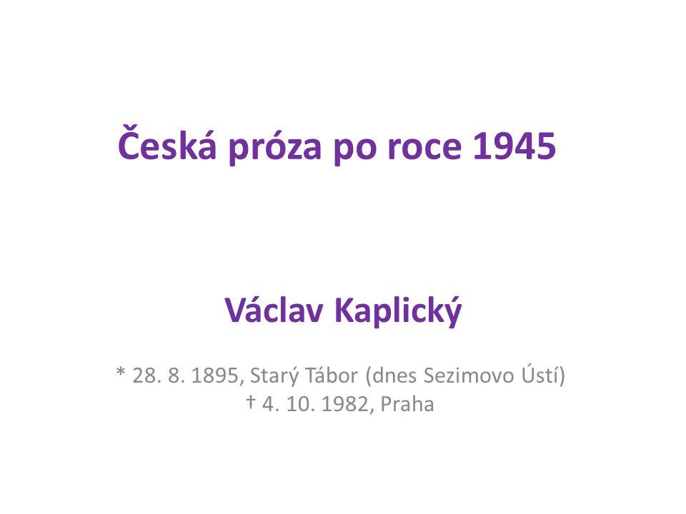 Česká próza po roce 1945 Václav Kaplický * 28. 8.