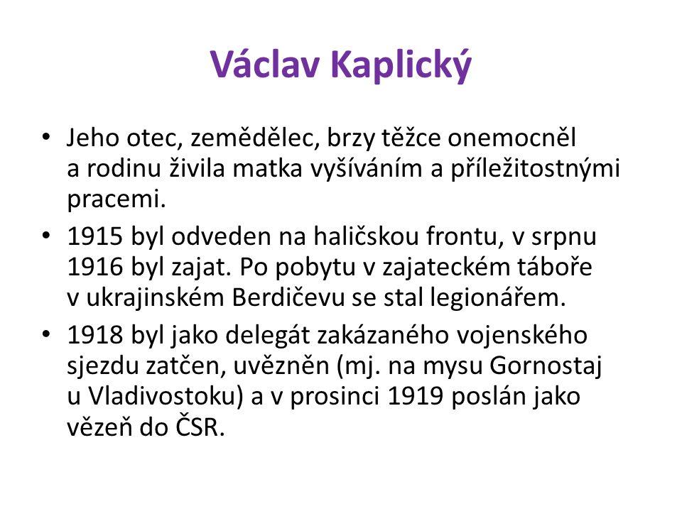Václav Kaplický Jeho otec, zemědělec, brzy těžce onemocněl a rodinu živila matka vyšíváním a příležitostnými pracemi.