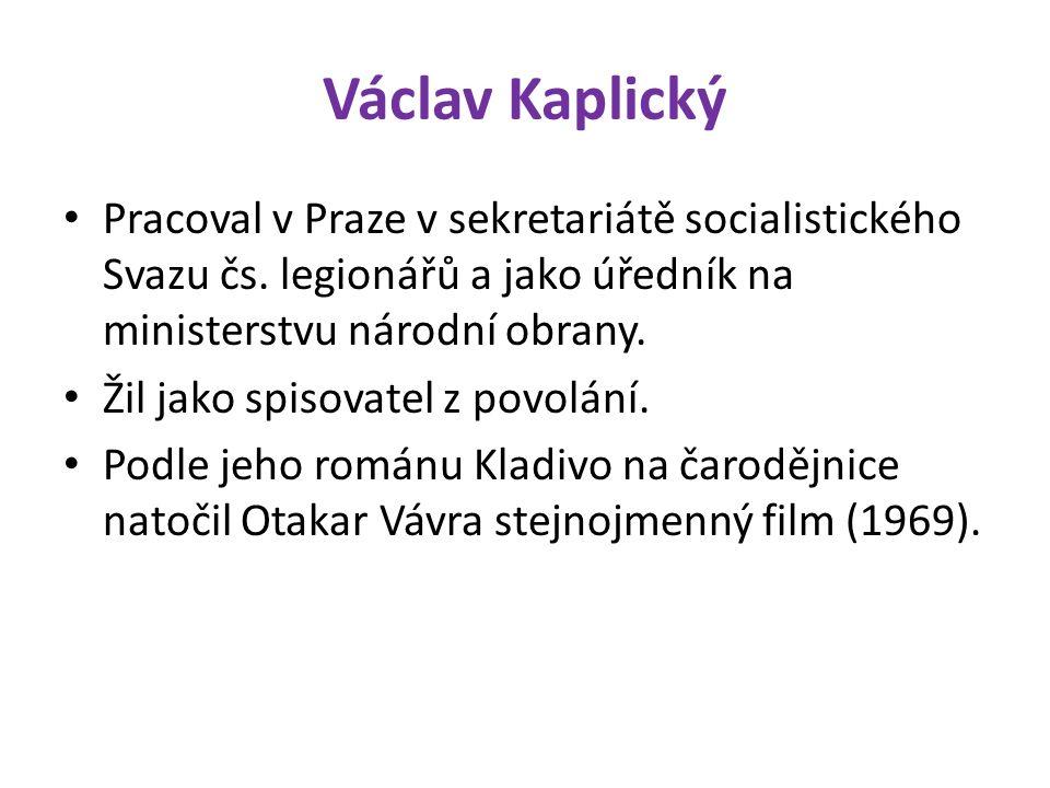 Václav Kaplický Pracoval v Praze v sekretariátě socialistického Svazu čs.