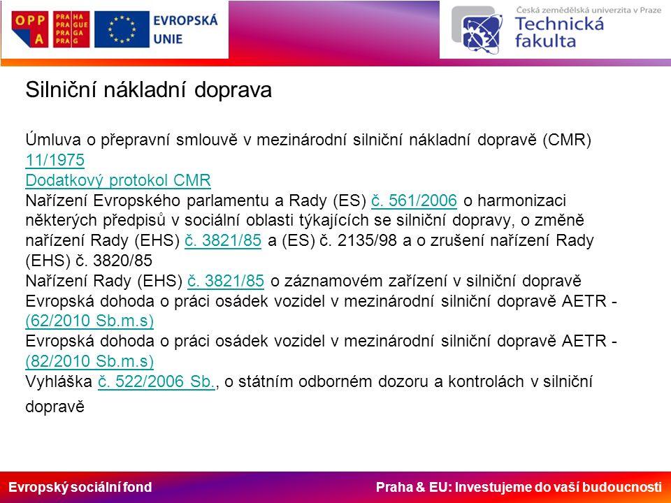 Evropský sociální fond Praha & EU: Investujeme do vaší budoucnosti Silniční nákladní doprava Úmluva o přepravní smlouvě v mezinárodní silniční nákladní dopravě (CMR) 11/1975 Dodatkový protokol CMR Nařízení Evropského parlamentu a Rady (ES) č.