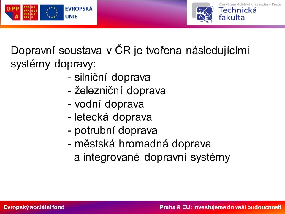 Evropský sociální fond Praha & EU: Investujeme do vaší budoucnosti Zdroje: www.mdcr.cz www.businessinfo.cz/cz/clanek/koncepce-a-politiky/dopravni-politika-ceske-republiky-na/1000502/35220 Commission of the European Communities.