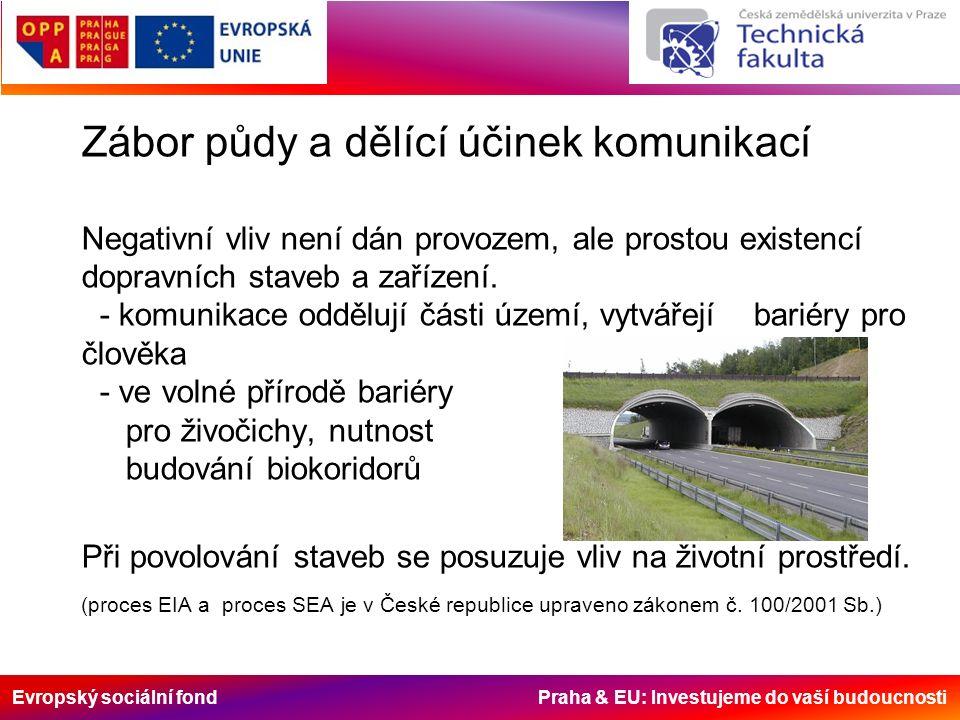 Evropský sociální fond Praha & EU: Investujeme do vaší budoucnosti Zábor půdy a dělící účinek komunikací Negativní vliv není dán provozem, ale prostou existencí dopravních staveb a zařízení.