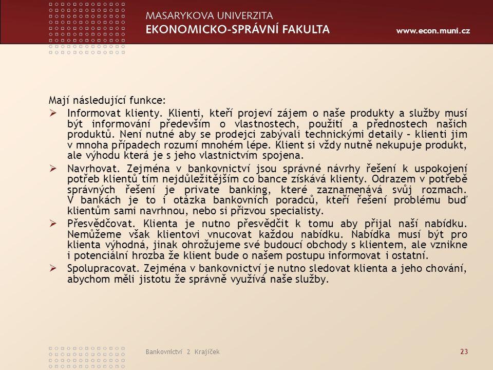 www.econ.muni.cz Bankovnictví 2 Krajíček23 Mají následující funkce:  Informovat klienty.