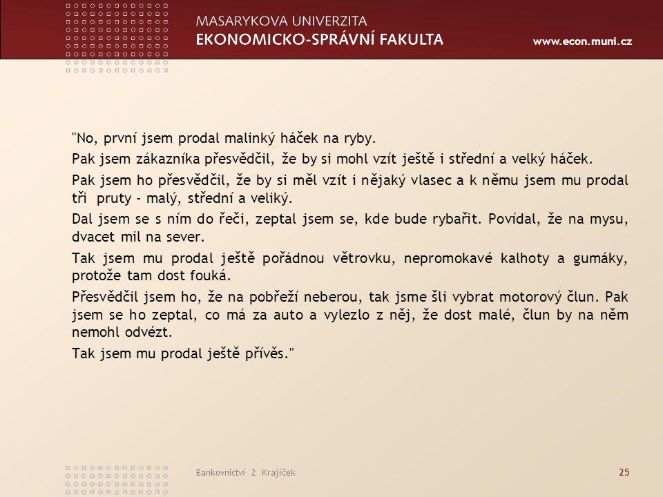 www.econ.muni.cz Bankovnictví 2 Krajíček25 No, první jsem prodal malinký háček na ryby.