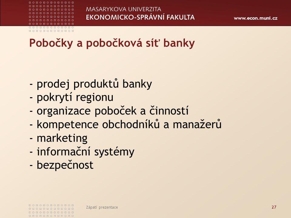 www.econ.muni.cz Pobočky a pobočková síť banky - prodej produktů banky - pokrytí regionu - organizace poboček a činností - kompetence obchodníků a manažerů - marketing - informační systémy - bezpečnost Zápatí prezentace27